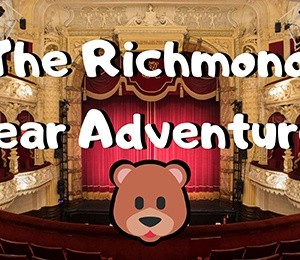 The Richmond Bear Adventures at Richmond Theatre