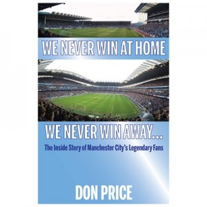 Manchester City We Never Win At Home We Never Win Away Book