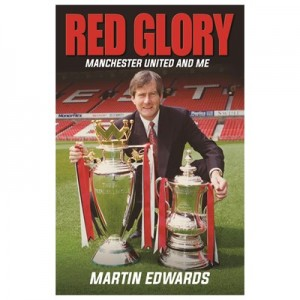 Manchester United Red Glory - Manchester United & Me - Martin Edwards